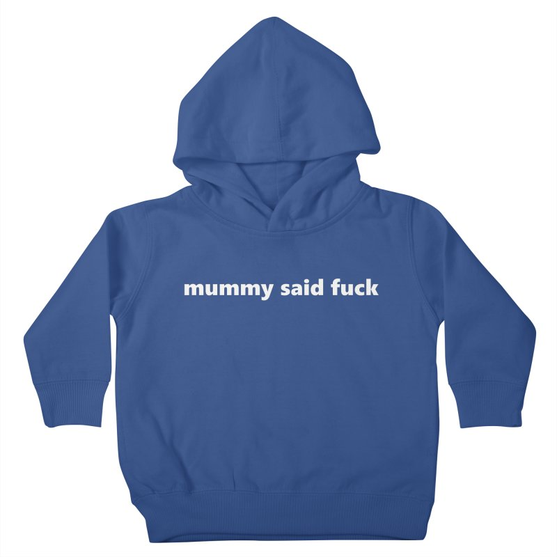 mummy said fuck  |  text  |  kids Kids Toddler Pullover Hoody by