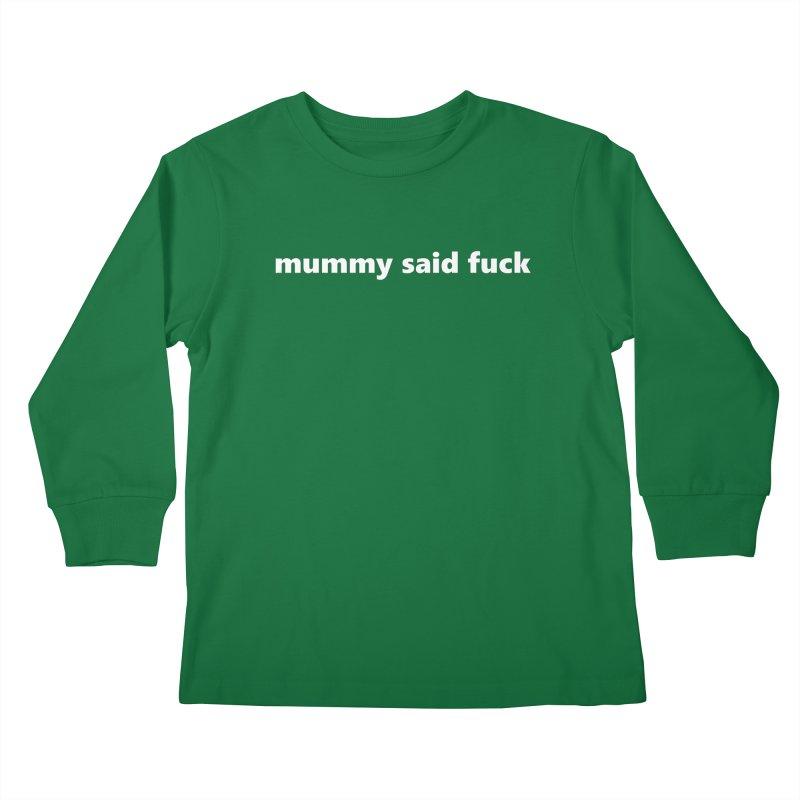 mummy said fuck  |  text  |  kids Kids Longsleeve T-Shirt by Extreme Toast's Artist Shop