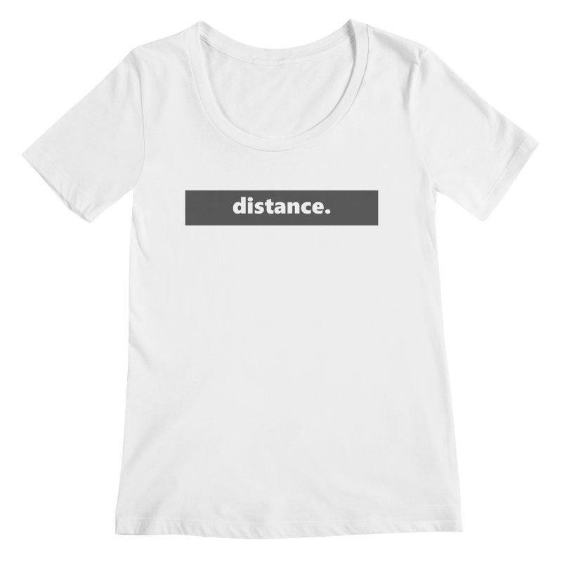 distance.  |  logo  |  dark Women's Regular Scoop Neck by Extreme Toast's Artist Shop
