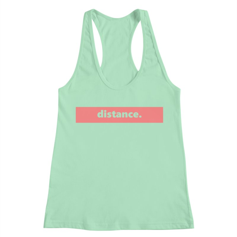 distance.  |  logo  |  light Women's Racerback Tank by Extreme Toast's Artist Shop