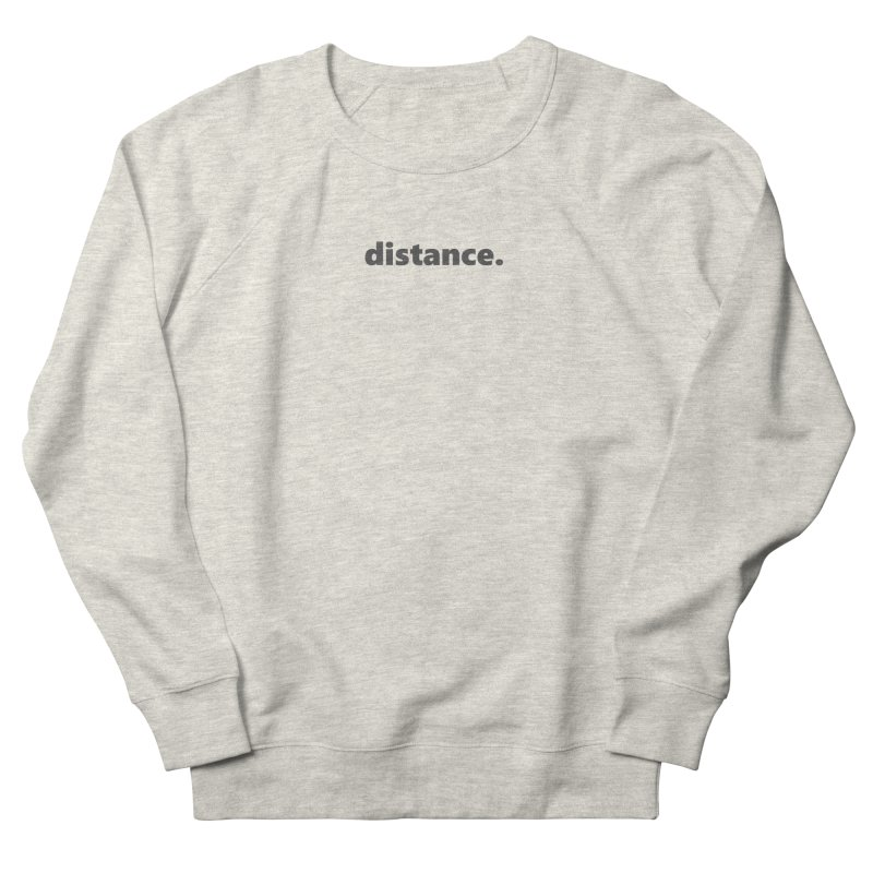 distance.  |  text  |  dark Women's French Terry Sweatshirt by Extreme Toast's Artist Shop