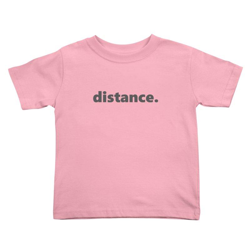 distance.     text     dark Kids Toddler T-Shirt by Extreme Toast's Artist Shop