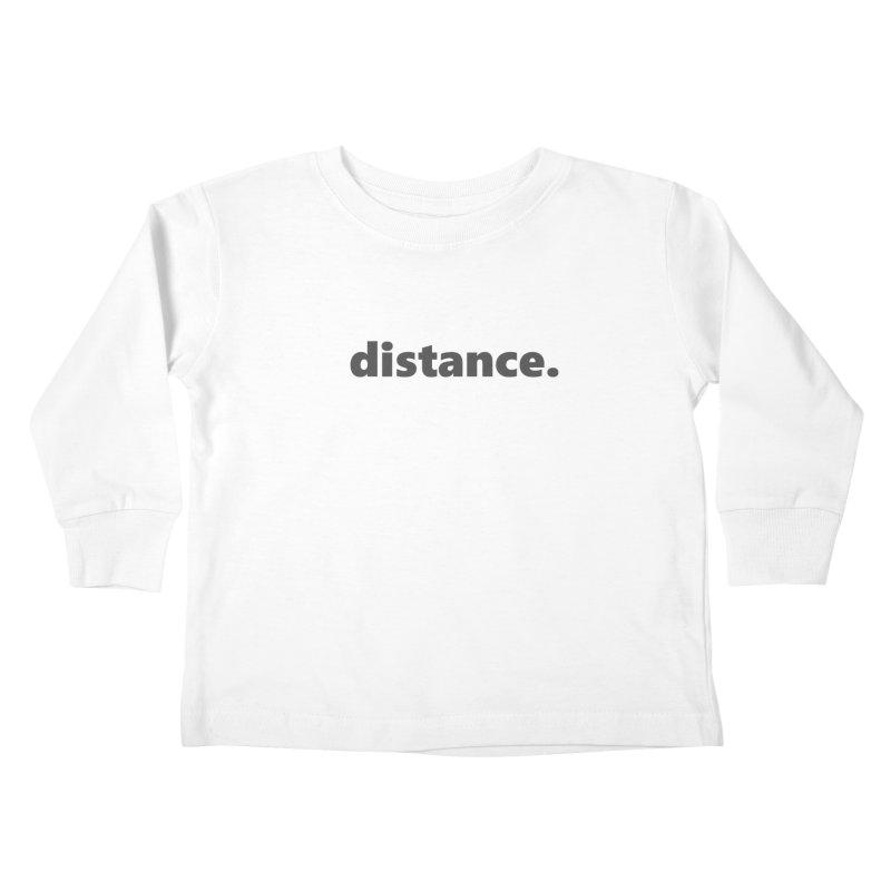 distance.  |  text  |  dark Kids Toddler Longsleeve T-Shirt by Extreme Toast's Artist Shop