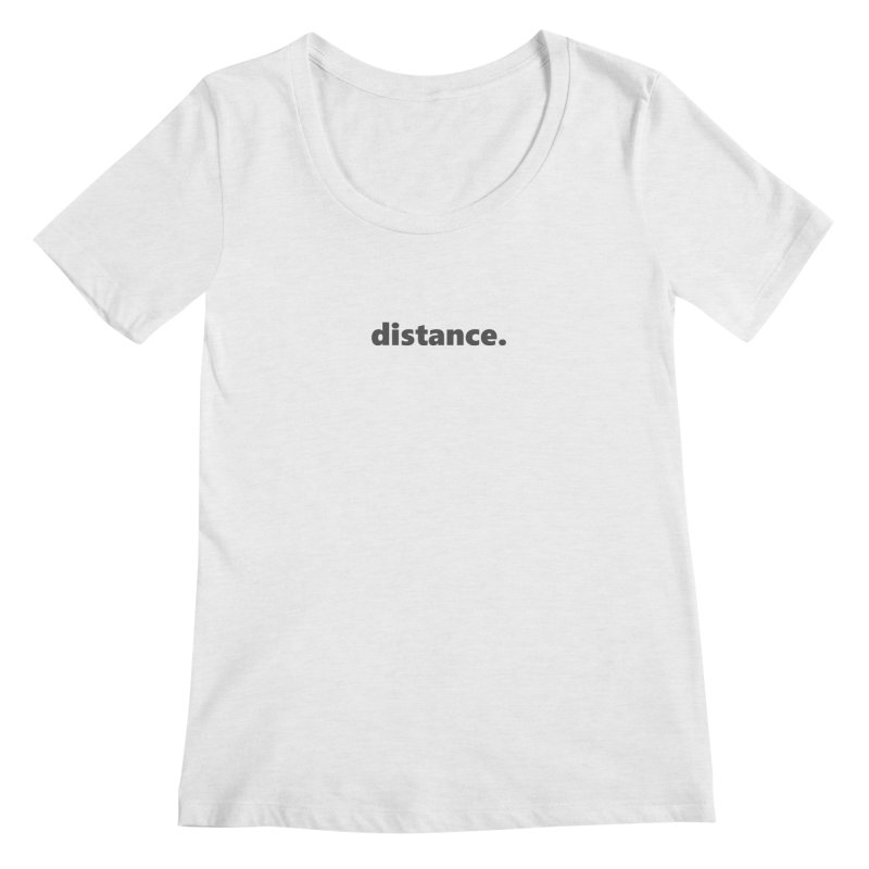 distance.  |  text  |  dark Women's Regular Scoop Neck by