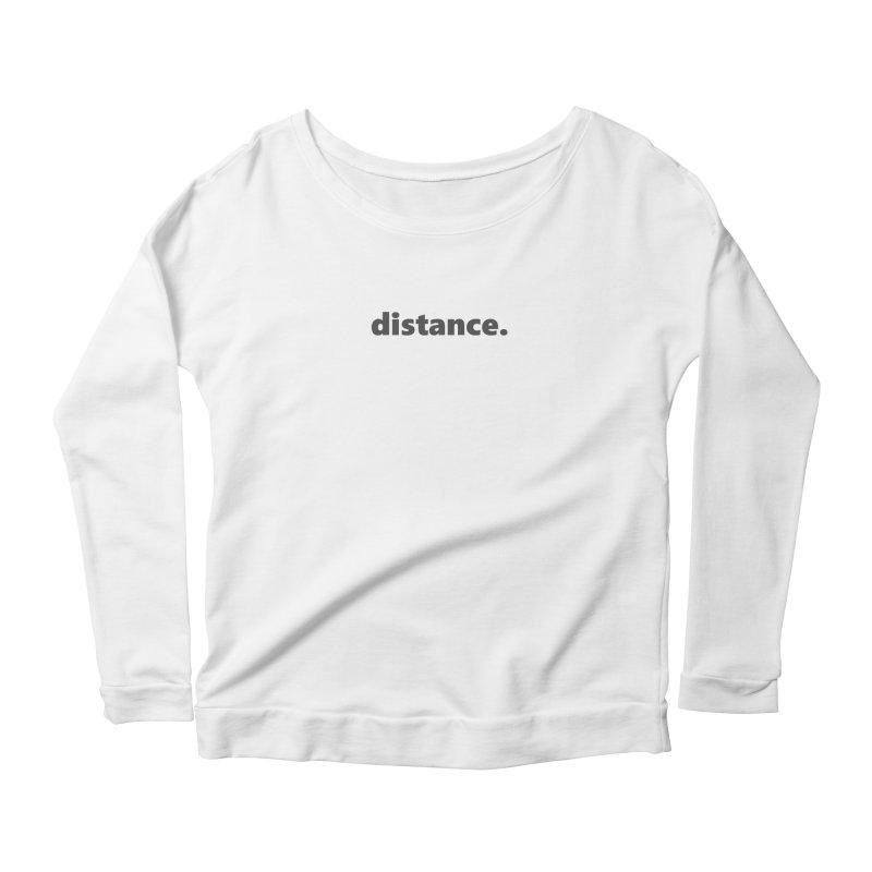 distance.  |  text  |  dark Women's Scoop Neck Longsleeve T-Shirt by Extreme Toast's Artist Shop