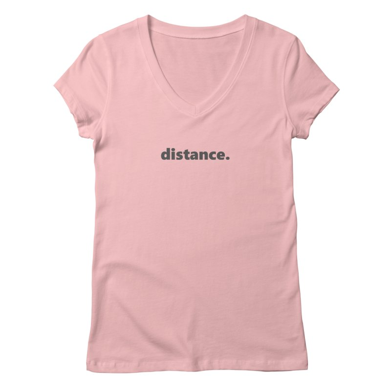 distance.  |  text  |  dark Women's Regular V-Neck by Extreme Toast's Artist Shop