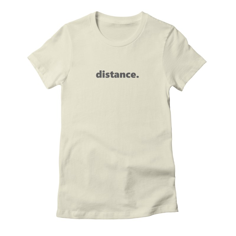 distance.  |  text  |  dark Women's Fitted T-Shirt by