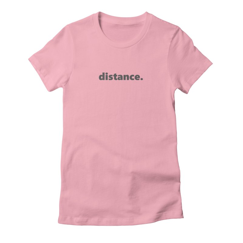distance.  |  text  |  dark Women's Fitted T-Shirt by Extreme Toast's Artist Shop