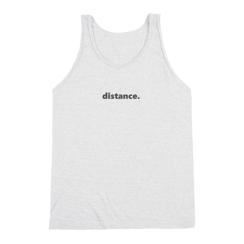 distance.  |  text  |  dark Men's Triblend Tank by Extreme Toast's Artist Shop