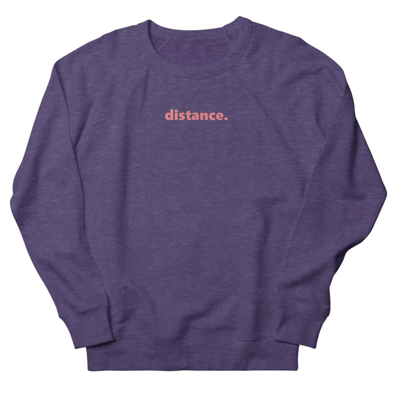 distance.  |  text  |  light Women's Sweatshirt by Extreme Toast's Artist Shop