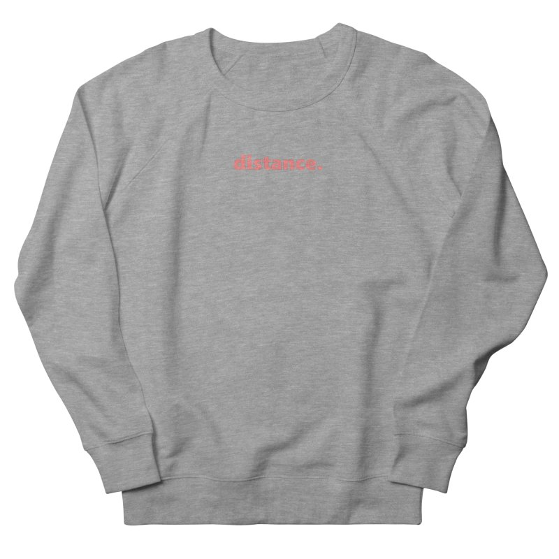 distance.  |  text  |  light Women's French Terry Sweatshirt by Extreme Toast's Artist Shop