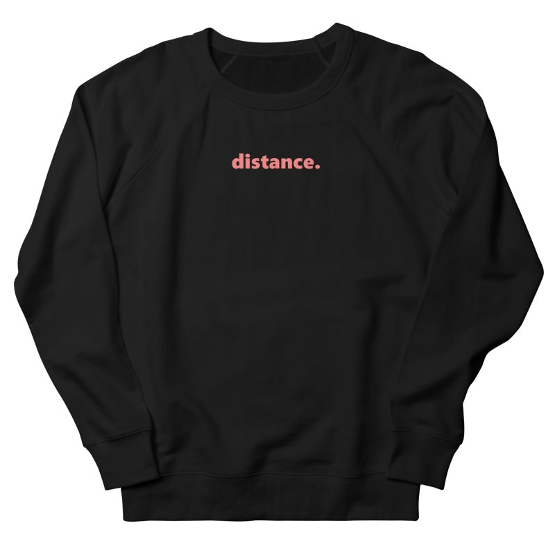 distance.  |  text  |  light Women's French Terry Sweatshirt by