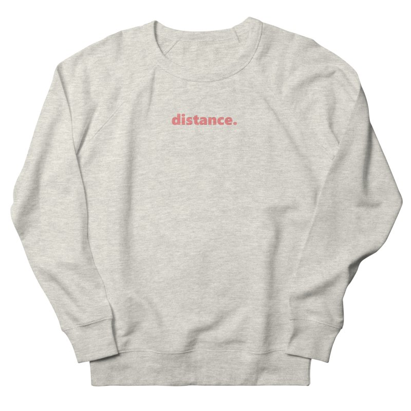 distance.  |  text  |  light Men's French Terry Sweatshirt by Extreme Toast's Artist Shop