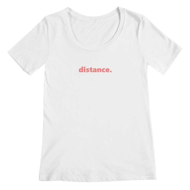 distance.  |  text  |  light Women's Regular Scoop Neck by