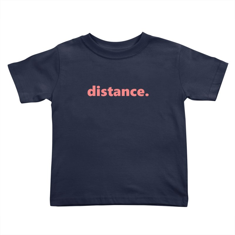 distance.  |  text  |  light Kids Toddler T-Shirt by Extreme Toast's Artist Shop