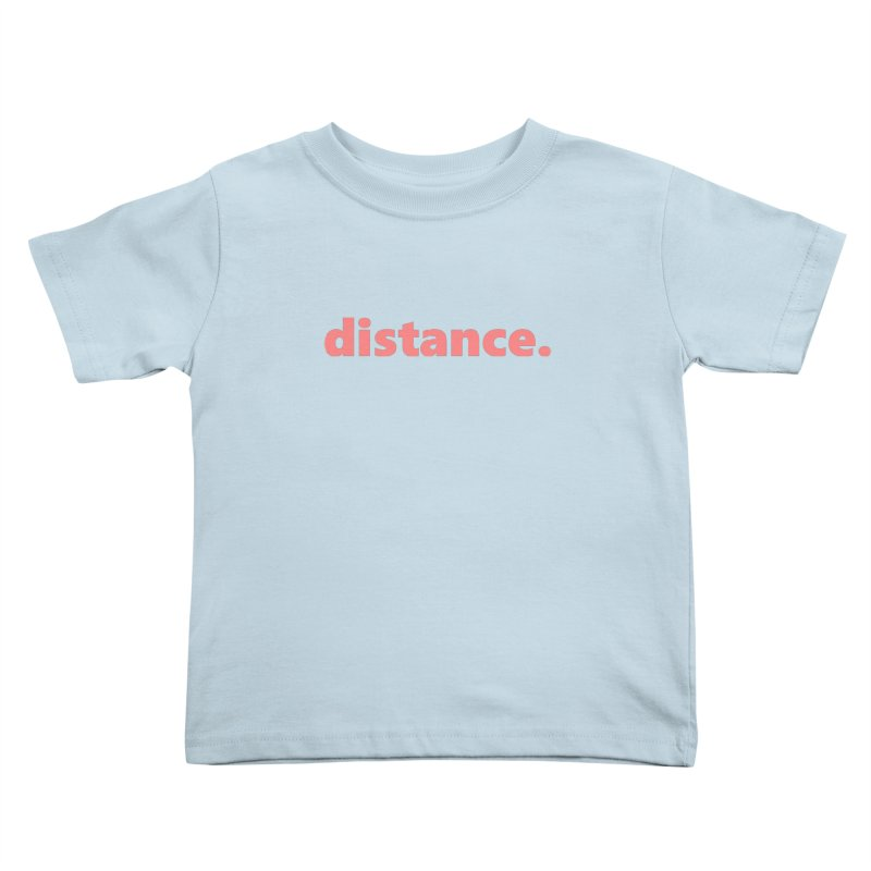 distance.  |  text  |  light Kids Toddler T-Shirt by