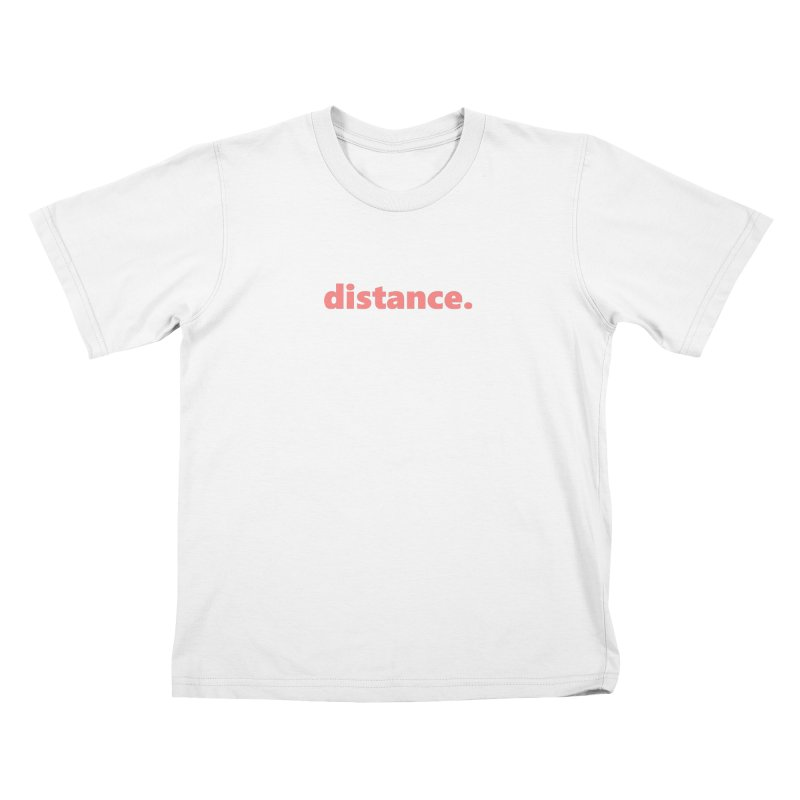 distance.  |  text  |  light Kids T-Shirt by Extreme Toast's Artist Shop