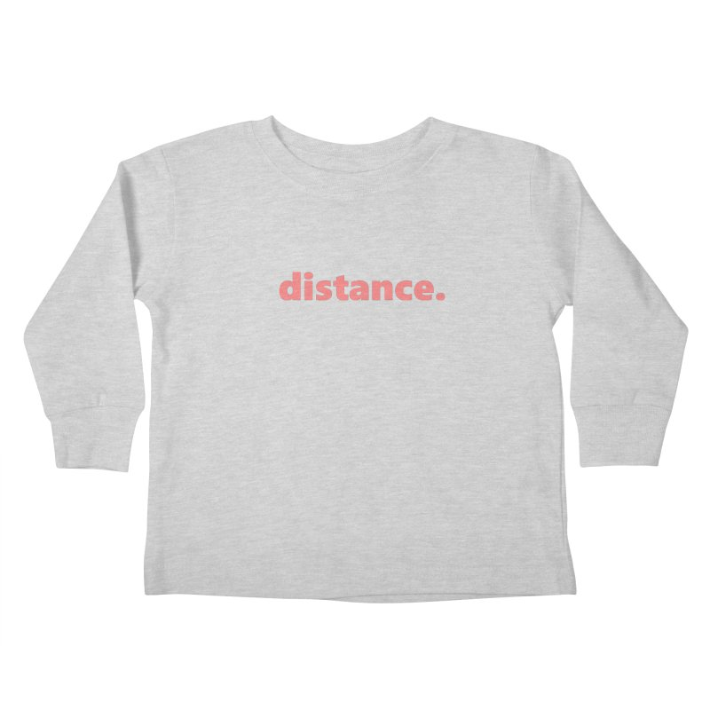 distance.  |  text  |  light Kids Toddler Longsleeve T-Shirt by Extreme Toast's Artist Shop