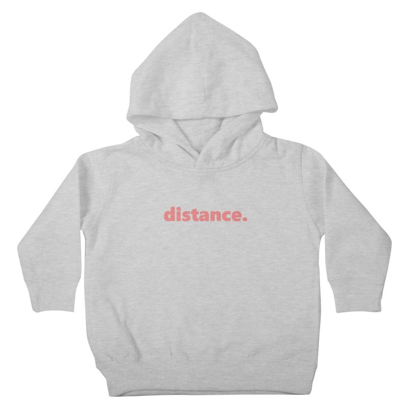 distance.  |  text  |  light Kids Toddler Pullover Hoody by Extreme Toast's Artist Shop