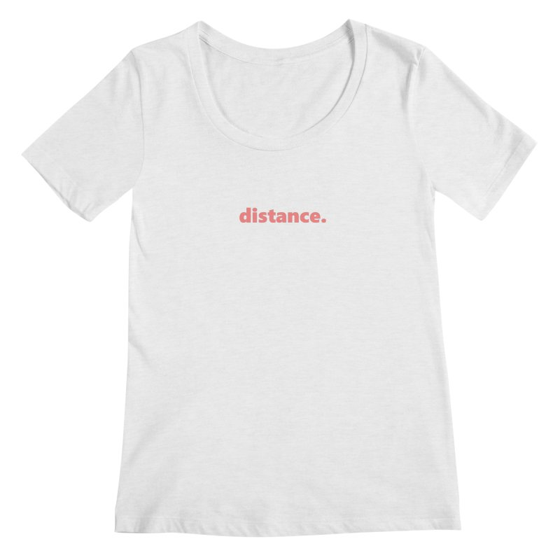 distance.  |  text  |  light Women's Regular Scoop Neck by Extreme Toast's Artist Shop