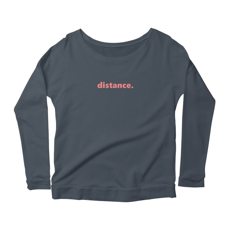 distance.  |  text  |  light Women's Scoop Neck Longsleeve T-Shirt by Extreme Toast's Artist Shop