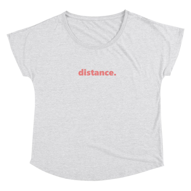 distance.  |  text  |  light Women's Dolman Scoop Neck by Extreme Toast's Artist Shop