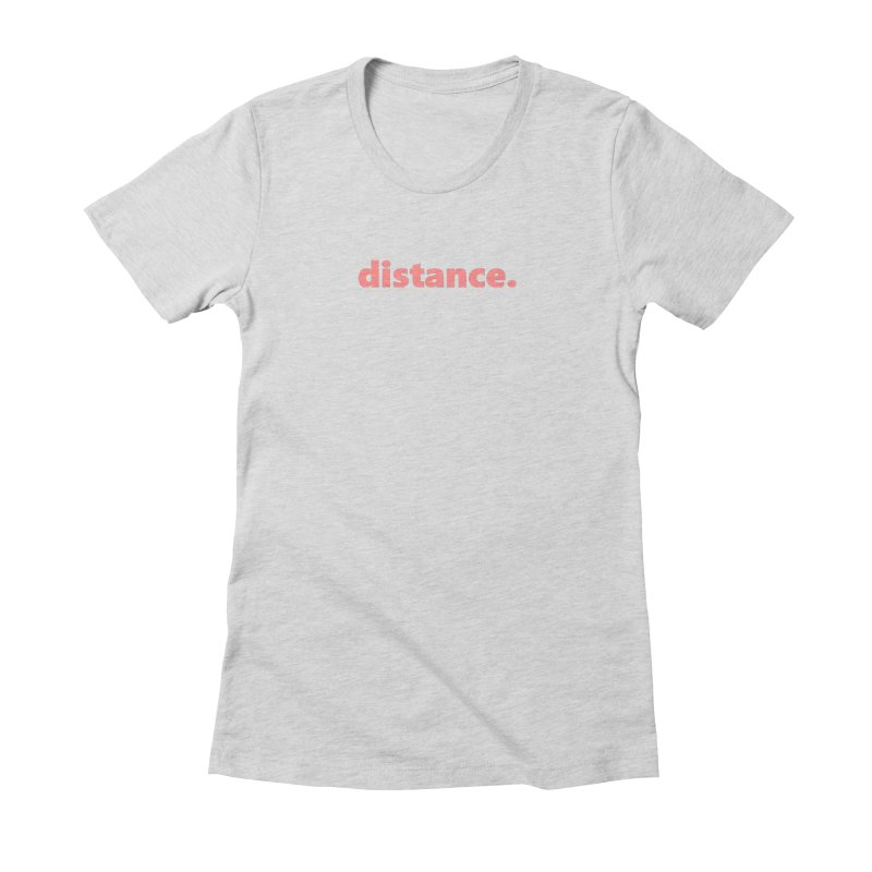 distance.  |  text  |  light Women's Fitted T-Shirt by