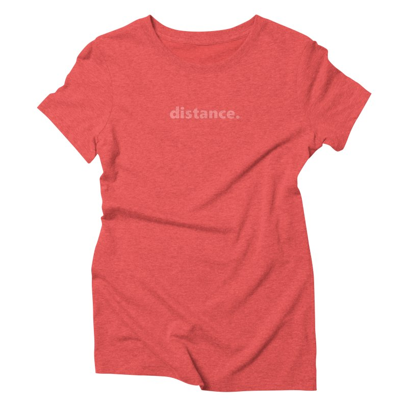 distance.  |  text  |  light Women's Triblend T-Shirt by Extreme Toast's Artist Shop