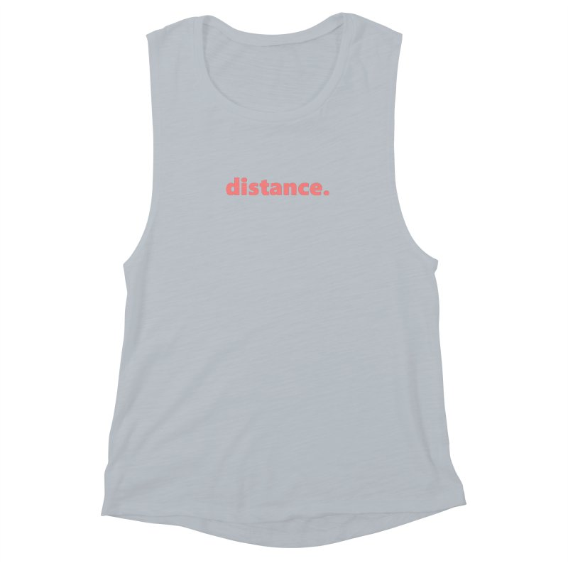 distance.  |  text  |  light Women's Muscle Tank by Extreme Toast's Artist Shop