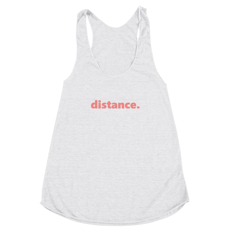 distance.  |  text  |  light Women's Racerback Triblend Tank by Extreme Toast's Artist Shop