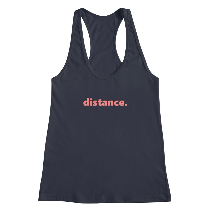 distance.  |  text  |  light Women's Racerback Tank by Extreme Toast's Artist Shop