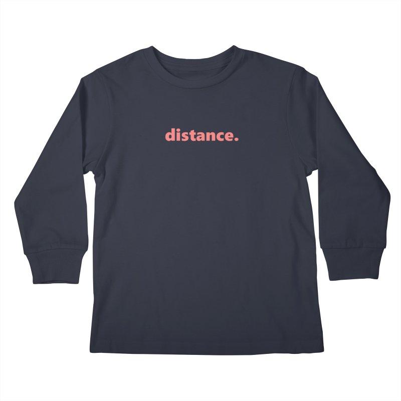 distance.  |  text  |  light Kids Longsleeve T-Shirt by Extreme Toast's Artist Shop