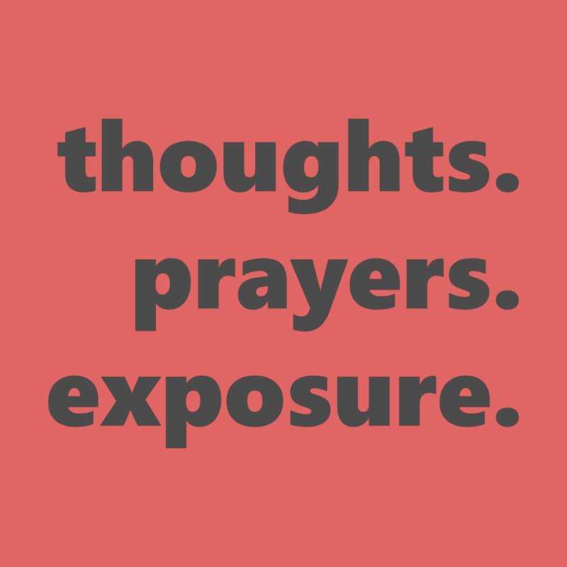 thoughts prayers exposure  |  text  |  dark by Extreme Toast's Artist Shop