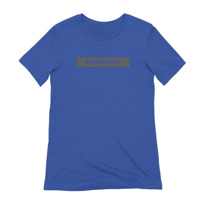 hatebroken  |  logo  |  dark Women's Extra Soft T-Shirt by Extreme Toast's Artist Shop