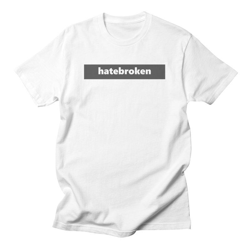hatebroken     logo     dark Men's T-Shirt by Extreme Toast's Artist Shop