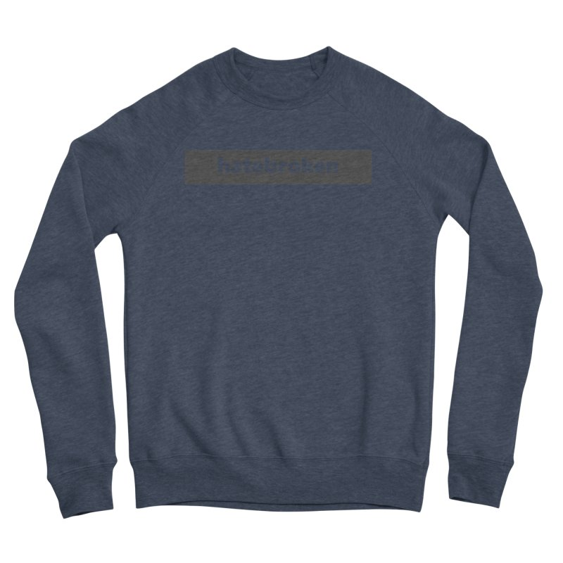 hatebroken  |  logo  |  dark Women's Sponge Fleece Sweatshirt by Extreme Toast's Artist Shop