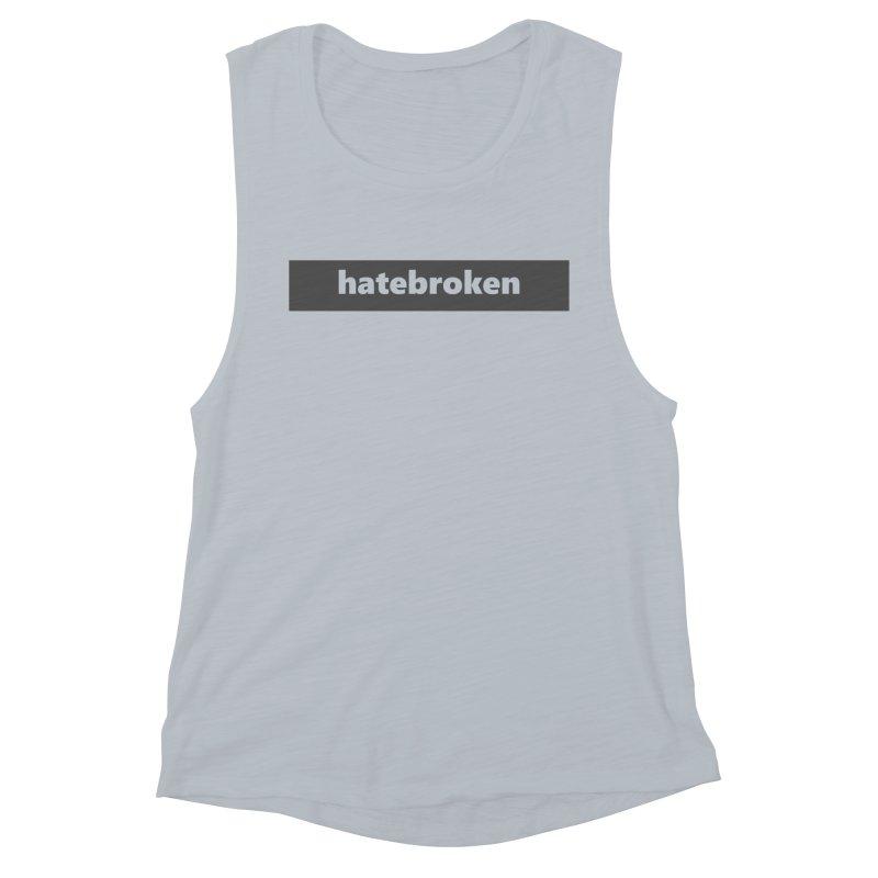hatebroken     logo     dark Women's Muscle Tank by Extreme Toast's Artist Shop