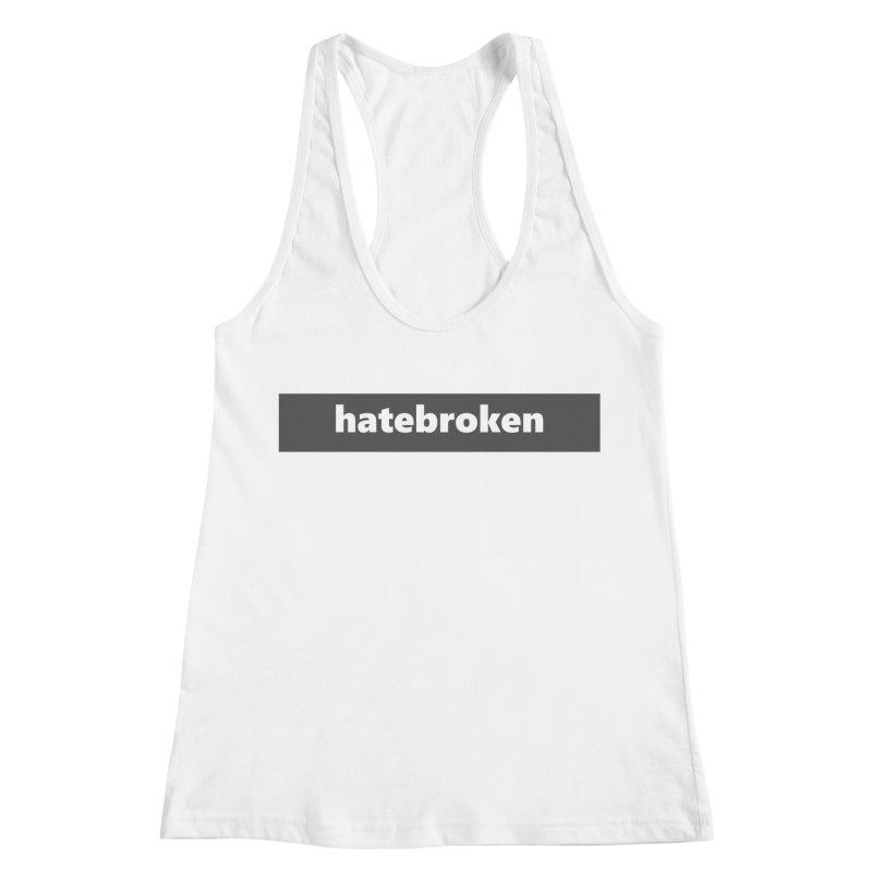 hatebroken  |  logo  |  dark Women's Racerback Tank by Extreme Toast's Artist Shop