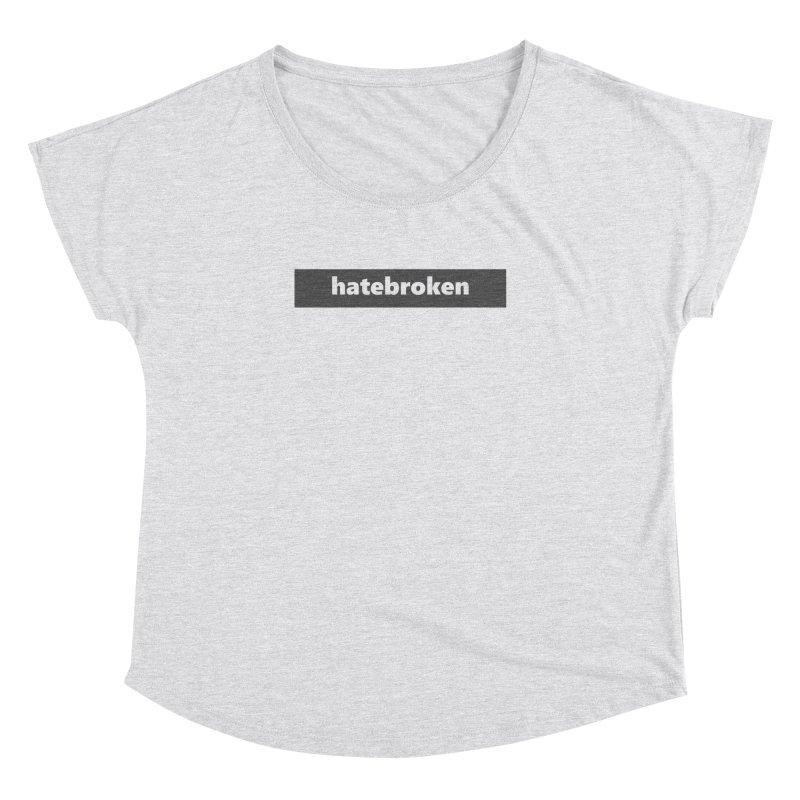 hatebroken     logo     dark Women's Dolman Scoop Neck by Extreme Toast's Artist Shop