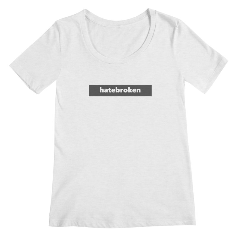 hatebroken  |  logo  |  dark Women's Regular Scoop Neck by Extreme Toast's Artist Shop
