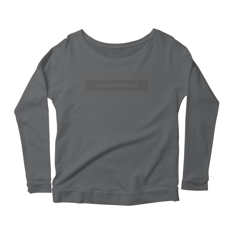 hatebroken  |  logo  |  dark Women's Scoop Neck Longsleeve T-Shirt by Extreme Toast's Artist Shop