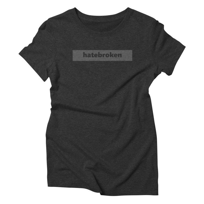 hatebroken  |  logo  |  dark Women's Triblend T-Shirt by Extreme Toast's Artist Shop