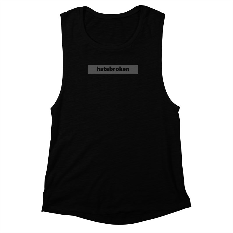 hatebroken  |  logo  |  dark Women's Muscle Tank by
