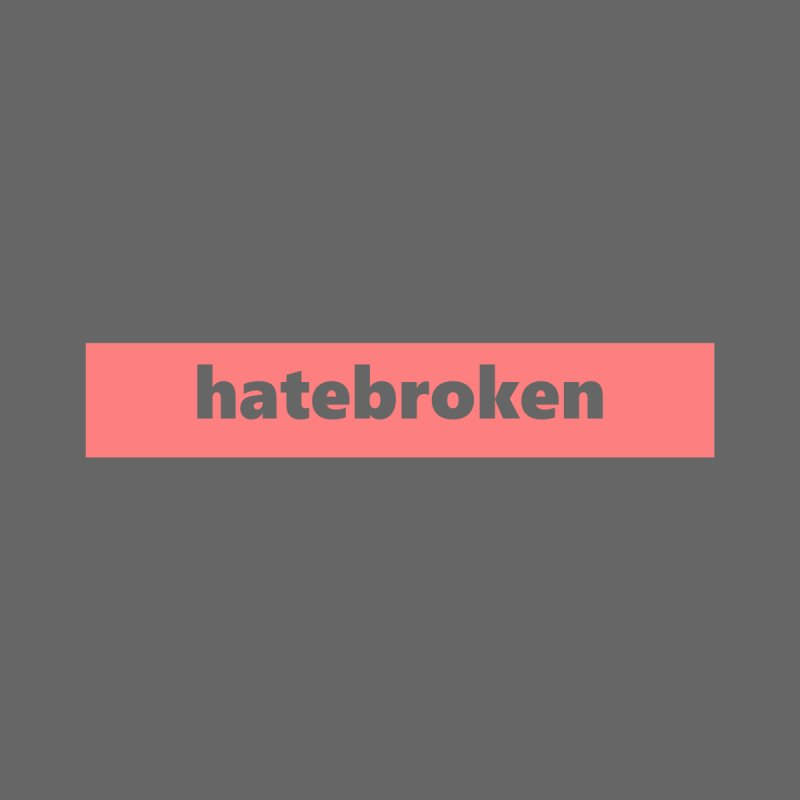 hatebroken  |  logo  |  light Men's T-Shirt by Extreme Toast's Artist Shop
