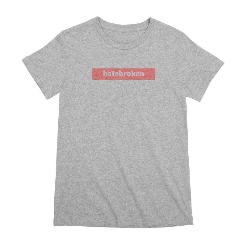 hatebroken  |  logo  |  light Women's Premium T-Shirt by Extreme Toast's Artist Shop