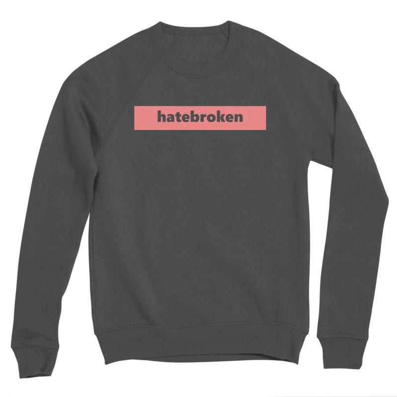 hatebroken  |  logo  |  light Men's Sponge Fleece Sweatshirt by Extreme Toast's Artist Shop