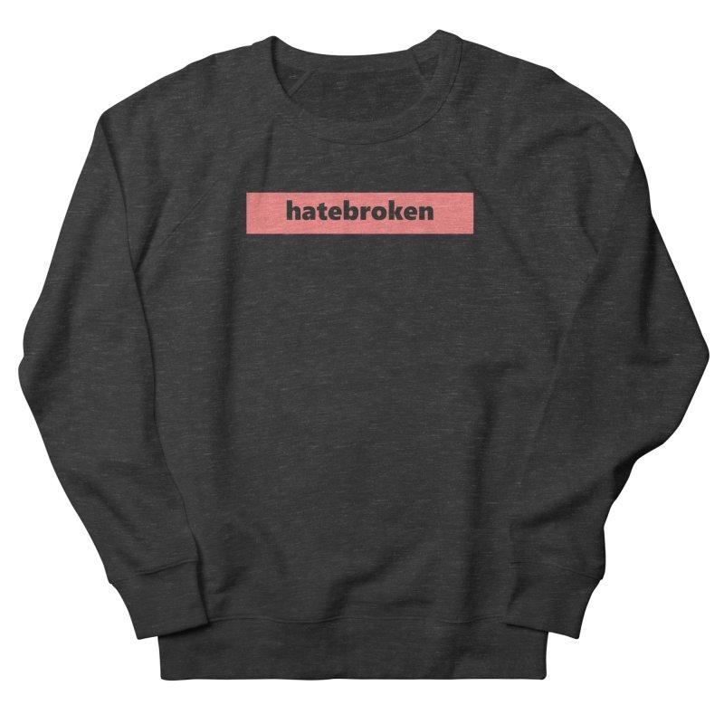 hatebroken     logo     light Women's French Terry Sweatshirt by Extreme Toast's Artist Shop