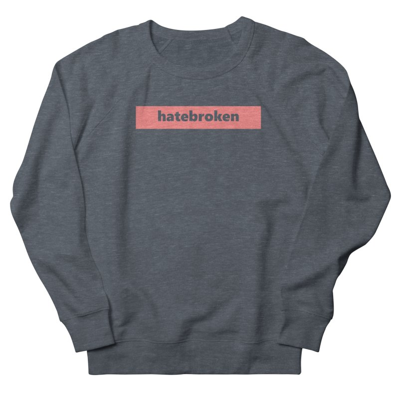 hatebroken  |  logo  |  light Women's French Terry Sweatshirt by Extreme Toast's Artist Shop