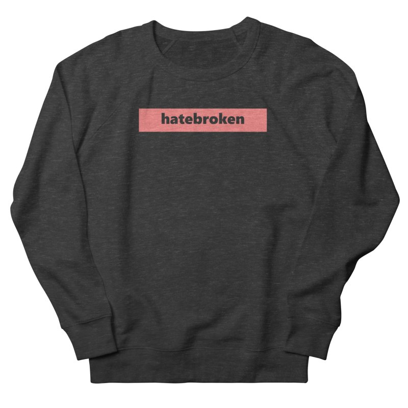 hatebroken  |  logo  |  light Men's French Terry Sweatshirt by Extreme Toast's Artist Shop