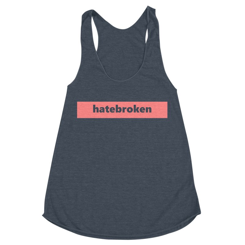 hatebroken  |  logo  |  light Women's Racerback Triblend Tank by Extreme Toast's Artist Shop